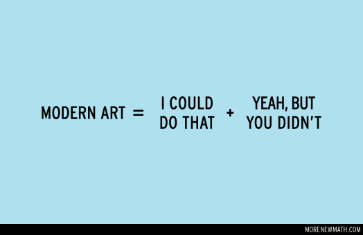 Modern art equals I could do that plus yeah, but you didn\'t